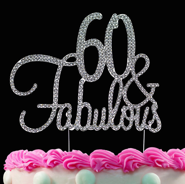 60th Birthday Cake Toppers 60 and Fabulous Crystal Bling Cake Topper Silver or Gold