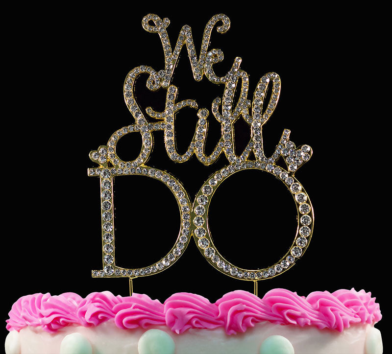 We Still Do Wedding Anniversary Cake Topper Gold Bling Cake Topper