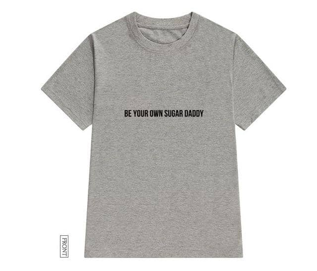 Kpopshop Originals - be your own sugar daddy Women  Funny For Lady Girl Top Tee Hipster Tumblr ins NA-13 - Kpopshop