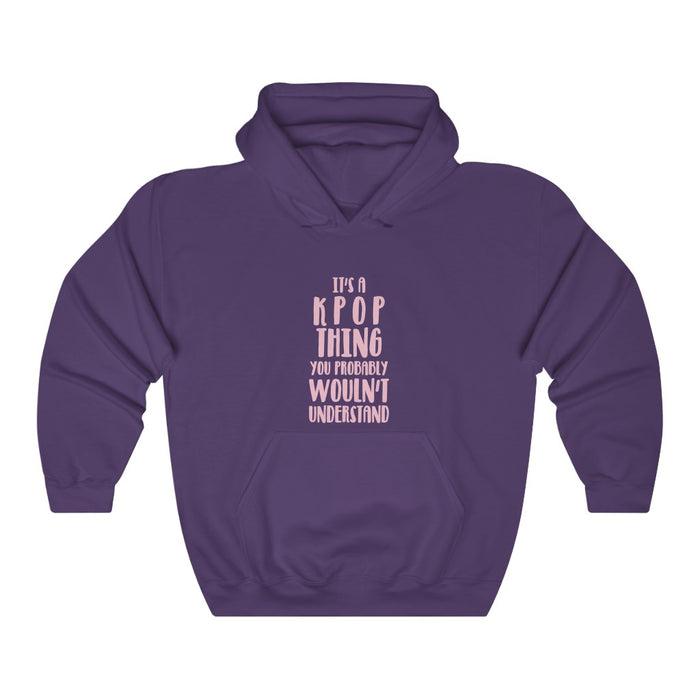 It's A Kpop Thing You Probably Wouldn't Understand  Hoodie - Trendy Winter Kpop Hoodies - Kpop Hooded Sweater