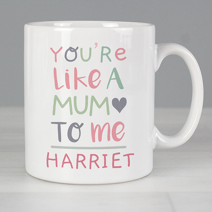You're Like A Mum To Me Personalised Mug
