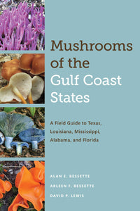 Mushrooms of the Gulf Coast States: A Field Guide to Texas, Louisiana, Mississippi, Alabama, and Florida