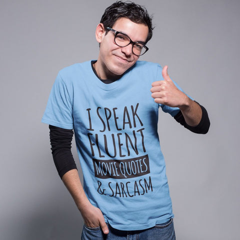 I Speak Fluent Movie Quotes & Sarcasm T-Shirt
