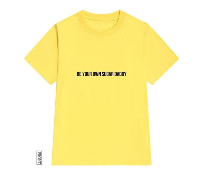 T-Shirt - Be Your Own Sugar Daddy