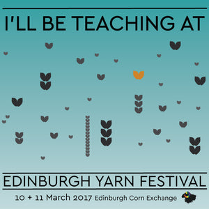 I'll be Teaching at Edinburgh Yarn Festival! Hurray!!!!
