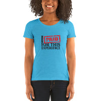 I Paid For This Experience - Ladies' short sleeve t-shirt