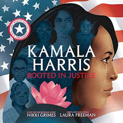 KAMALA HARRIS: Rooted In Justice by Nikki Grimes and Laura Freeman