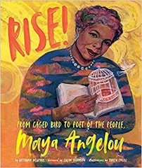 Rise!: From Caged Bird to Poet of the People, Maya Angelou by Bethany Hegedus