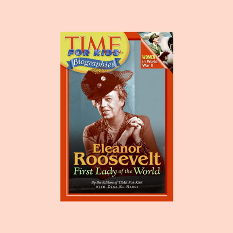 Time For Kids: Eleanor Roosevelt: First Lady of the World