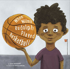 When Wilma Rudolph Played Basketball by Mark Weakland