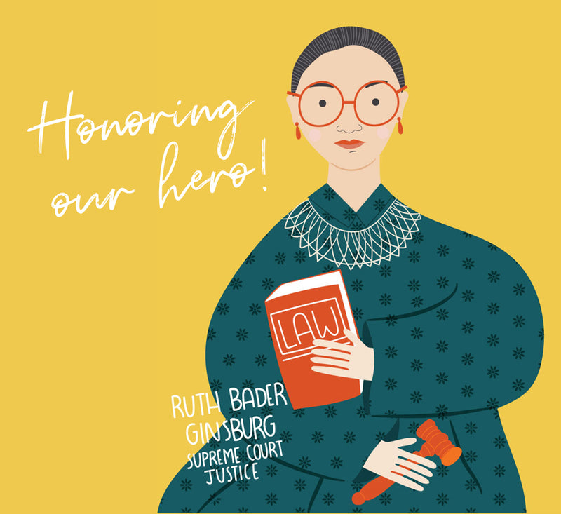 Honoring our hero! Ruth Bader Ginsburg, Supreme Court Justice