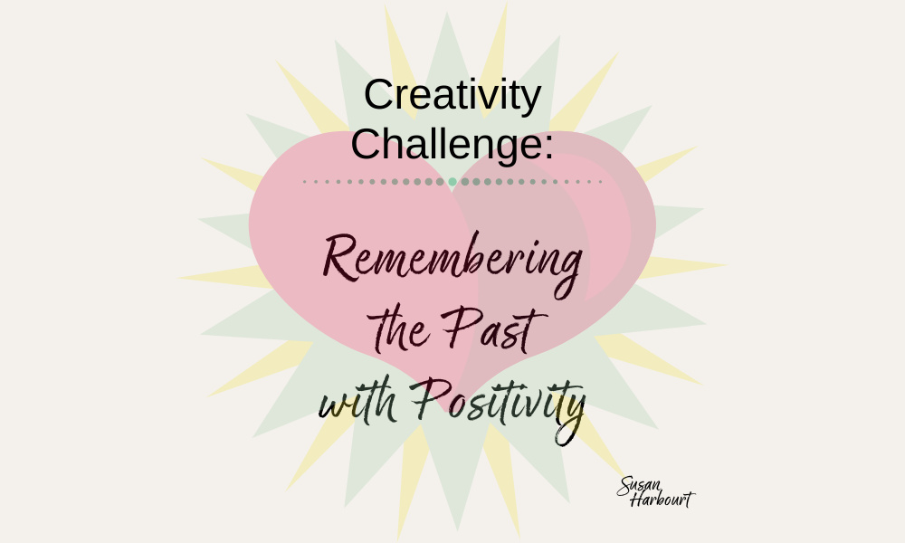 Day 4:  Remembering the Past with Positivity