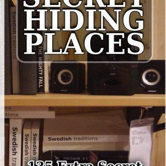 Secret Hiding Places: 135 Extra Secret Places Where You Can Hide Your Valuables - DIY hidden compartments and diversion safes, build you own secret compartment to keep your money and valuables safe and avoid theft and stealing by burglars -Secret Stashing