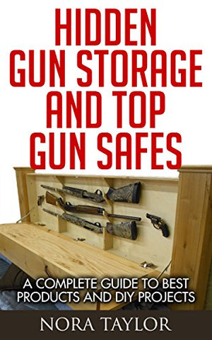 A Complete Guide to Hidden Gun Storage And Top Gun Safes