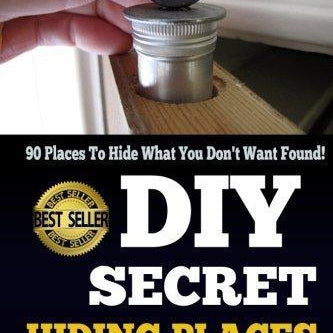 DIY Secret Hiding Places: 90 Places To Hide What You Don't Want Found! - DIY hidden compartments and diversion safes, build you own secret compartment to keep your money and valuables safe and avoid theft and stealing by burglars -Secret Stashing