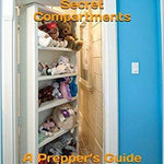 Survive! Hidden Rooms & Secret Compartments: A Prepper's Guide - DIY hidden compartments and diversion safes, build you own secret compartment to keep your money and valuables safe and avoid theft and stealing by burglars -Secret Stashing