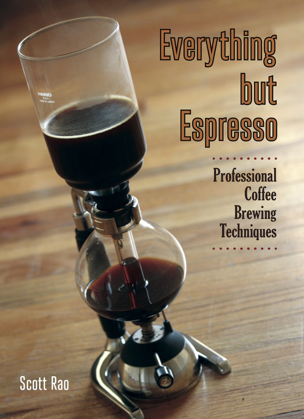 Everything but Espresso - by Scott Rao