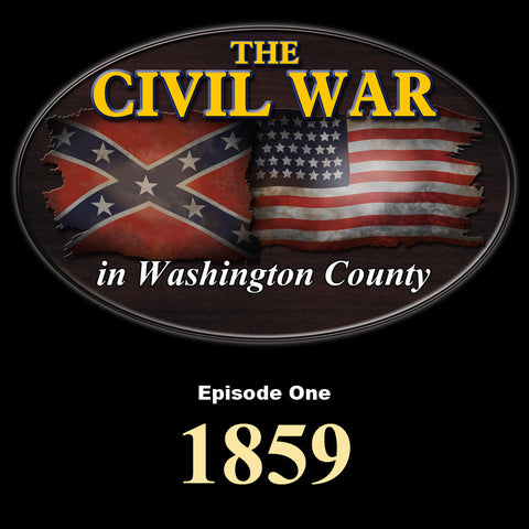 The Civil War in Washington County-Episode One-1859