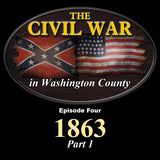 The Civil War in Washington County-Episode Four-1863 Part 1