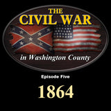 NEW ITEM!!! The Civil War in Washington County-Episode Five-1864