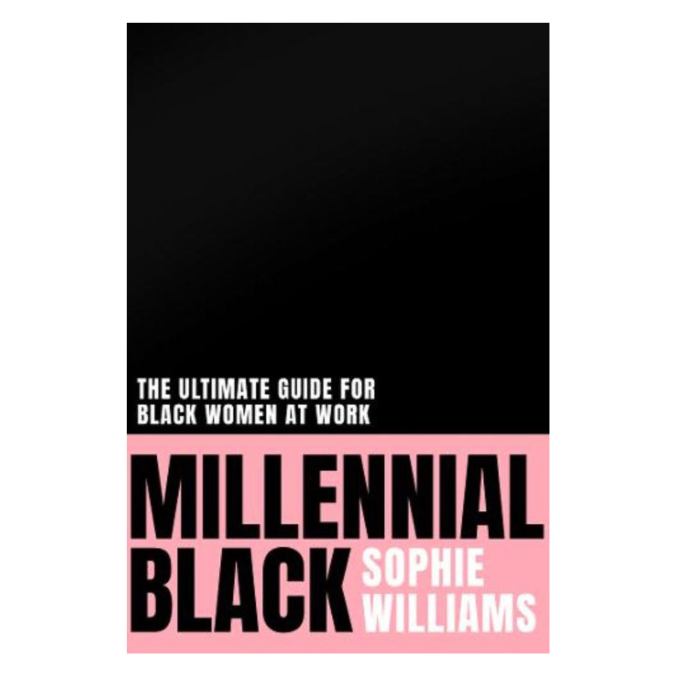 Millenial Black: The Ultimate Guide For Black Women At Work