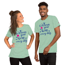 Load image into Gallery viewer, Women's and Men's T-shirt: Celebrate your Mom every day.