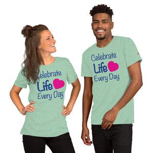 Women's and Men's T-Shirt: Celebrate Life Every Day