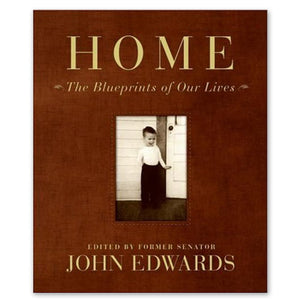 Home: The Blueprints of Our Lives by John Edwards-John Mellencamp