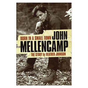 Born In A Small Town - John Mellencamp The Story-John Mellencamp