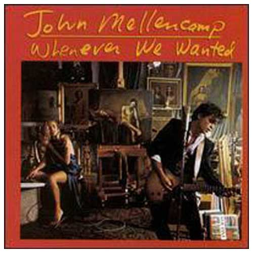 Whenever We Wanted-John Mellencamp