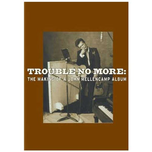 Trouble No More - The Making of a John Mellencamp Album DVD-John Mellencamp