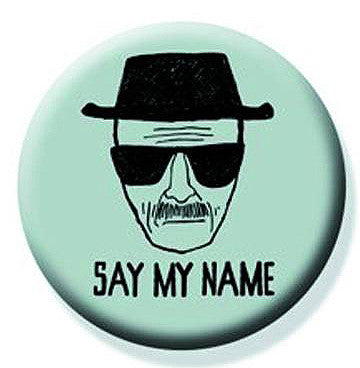 "Tin Button – Breaking Bad (TV) – Walter White Drawing ""Say My Name"""