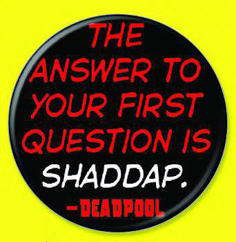"Tin Button – Deadpool – ""The Answer to Your First Question is Shaddap"""