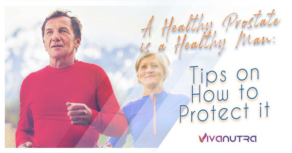 A Healthy Prostate is a Healthy Man: Tips on How to Protect It - Viva Nutra