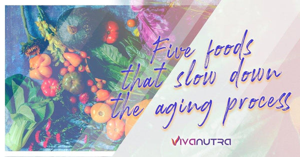 Five Foods That Slow Down the Aging Process - Viva Nutra