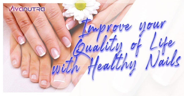 Improve your Quality of Life with Healthy Nails! - Viva Nutra