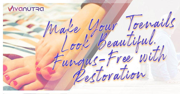 Make Your Toenails Look Beautiful, Fungus-Free with Restoration - Viva Nutra