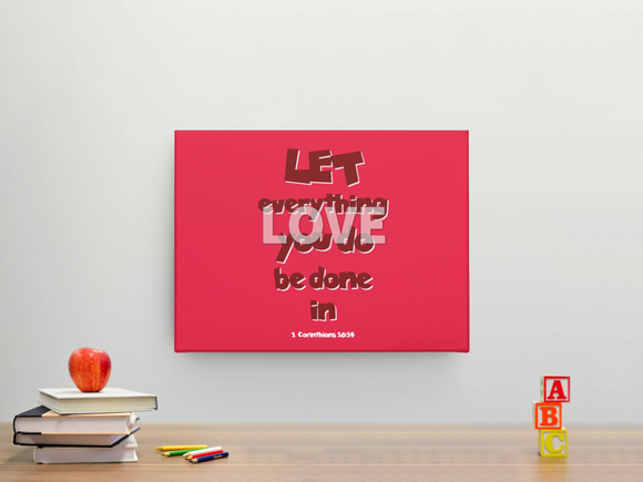Let everything you do be done in Love - Canvas Wall Decor