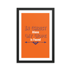 """In Christ alone my hope is found""- Framed Poster (12 X 18 inches)"
