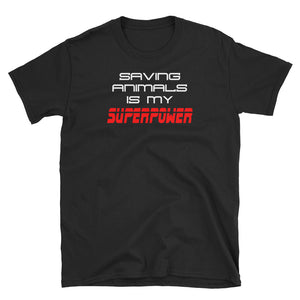 Saving Animals Is My Superpower  - Short-Sleeve Unisex T-Shirt - Compassion Fashion4u
