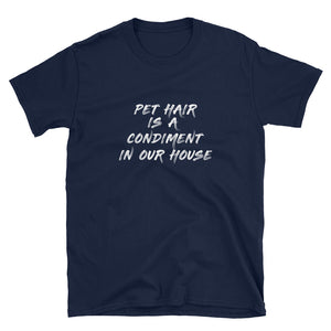 Pet Hair Is A Condiment In Our House - Short-Sleeve Unisex T-Shirt - Compassion Fashion4u