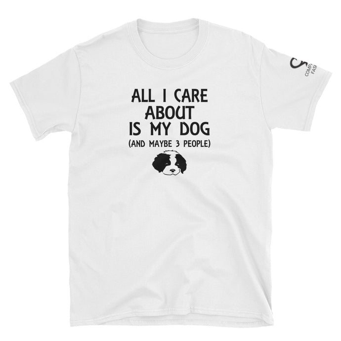 All I Care About Is My Dog And Maybe 3 People With Logo On Sleeve - Short-Sleeve Unisex T-Shirt - Compassion Fashion4u
