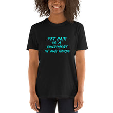 Load image into Gallery viewer, Pet Hair Is a Condiment In Our House - Short-Sleeve Unisex T-Shirt - Compassion Fashion4u