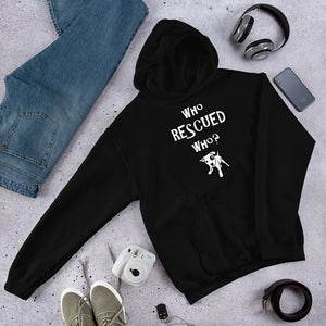 Who Rescued Who - Unisex Hooded Sweatshirt - Compassion Fashion4u