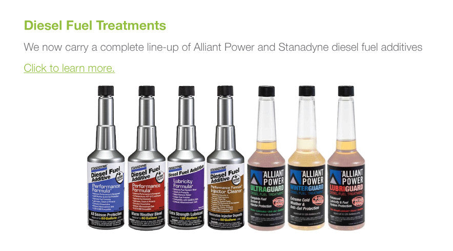 We carry Alliant Power and Stanadyne Diesel Fuel Treatments