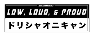 Low, Loud, & Proud Bumper Sticker