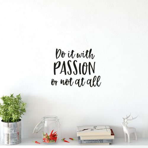 Do it with Passion or not at all...