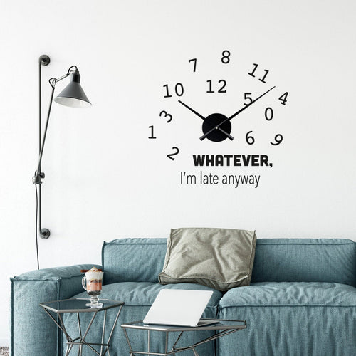 Whatever I am Late Anyway Clock  Decal