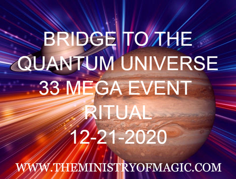 Bridge To The Quantum Universe 33 Mega Event Ritual 12-21-2020