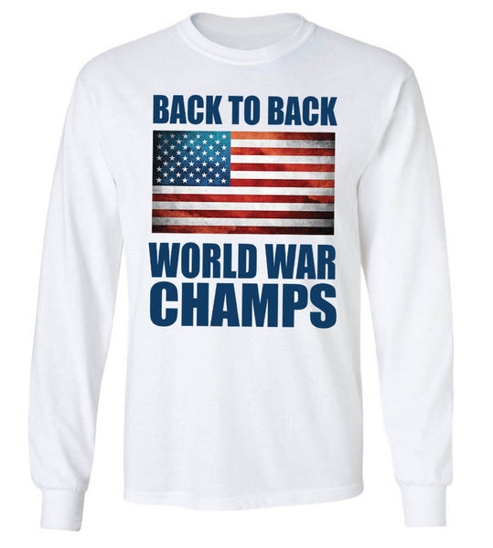 70f6b297f Back to Back Champs America. American Flag and United Long Sleeve. Back to Back  World War Champs Shirt